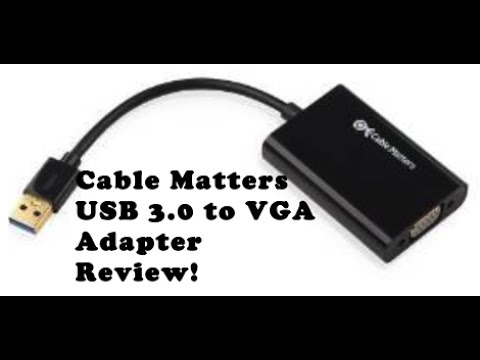 Review: Cable Matters USB 3.0 to VGA Adapter!