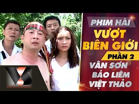 Phim Hài Vượt Biên Giới - Vân Sơn ft Việt Thảo ft Bảo Liêm P2 - Thời lượng: 54:20.