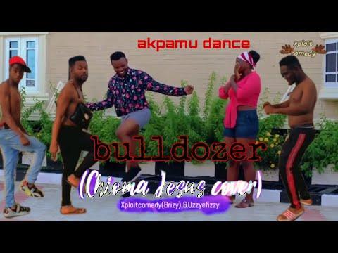 Bulldozer (chioma Jesus cover) xploit comedy (brizy)& uzzyefizzy akpu dance
