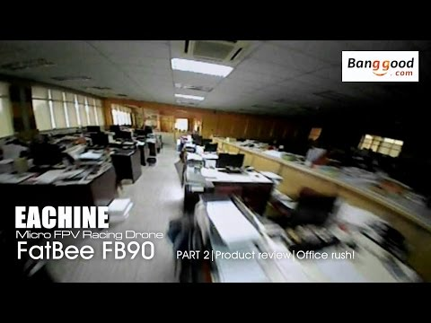 EACHINE FatBee FB90 FPV - Part 2 Office rush! - courtesy of Banggood.com
