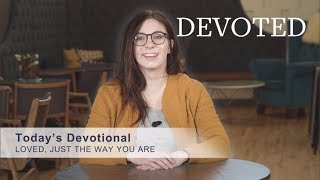 Devoted: Loved, Just The Way You Are (1 Corinthians 13:7)