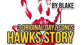 Hawks Story (3 DayZ Songs)