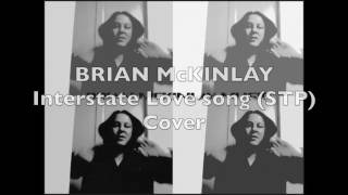 """Singer/Songwriter Brian McKinlay performing a Cover Version of the classic STP song, """"Interstate Love Song"""" for the STP Singer Search,  Enjoy...Listen to Brian McKinlay music @Brian McKinlay music now on """"Fandalism""""   http://fandalism.com/bman4uBrian McKinlay music on Reverbnationhttp://www.reverbnation.com/brianmckinlayBrian McKinlay Music on FaceBookhttps://www.facebook.com/Brian-McKinlay-Music-263598839278/BRIAN McKINLAY (Official) youtube videos @https://www.youtube.com/playlist?list=PLcUgclxh9eH8FdAPZsF_YRmJgNnaq8TA3Brian McKinlay (official) Soundcloudhttps://soundcloud.com/brian-mckinlay-official"""