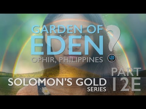 Solomon's Gold Series - Part 12E: Garden of Eden, Mount of the East Found: Ophir, Philippines