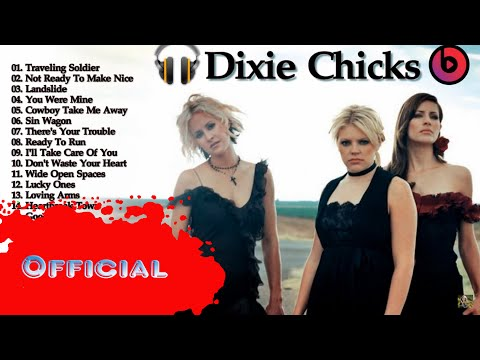 The Best Of  Dixie Chicks   ||  Dixie Chicks Greatest Hits HD