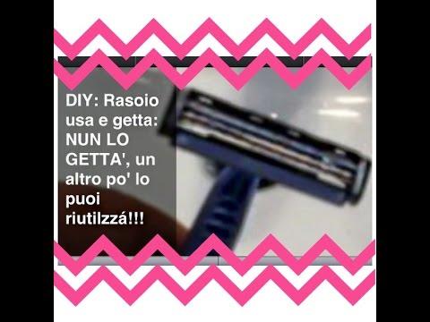 DIY: Rasoio Usa E Getta: NUN LO GETTA', un altro pò lo puoi riutilizzà!!!
