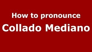 Collado Mediano Spain  city photo : How to pronounce Collado Mediano (Spanish/Spain) - PronounceNames.com