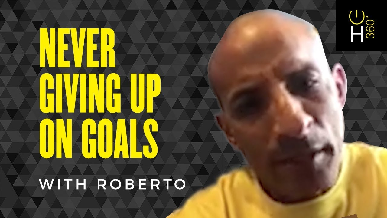 Not Giving Up on Your Goals with Roberto