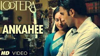 Lootera - Ankahee Video Song (Official) Ranveer Singh, Sonakshi Sinha