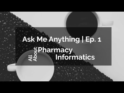 Ask Me Anything   Episode 1   All About Pharmacy Informatics