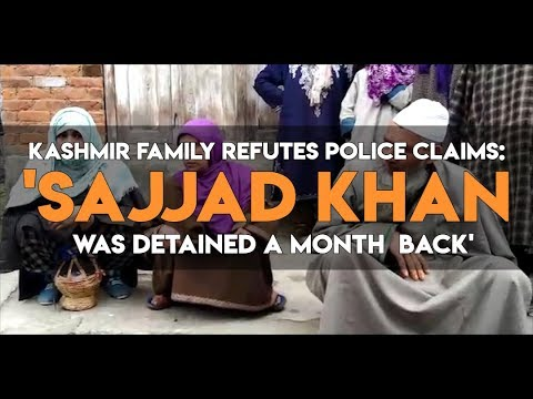 Kashmir family refutes police claims: 'Sajjad Khan was detained a month back'