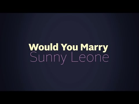 Would You Marry Sunny Leone?