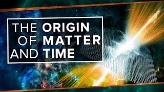 The Origin of Matter and Time | Space Time | PBS Digital Studios