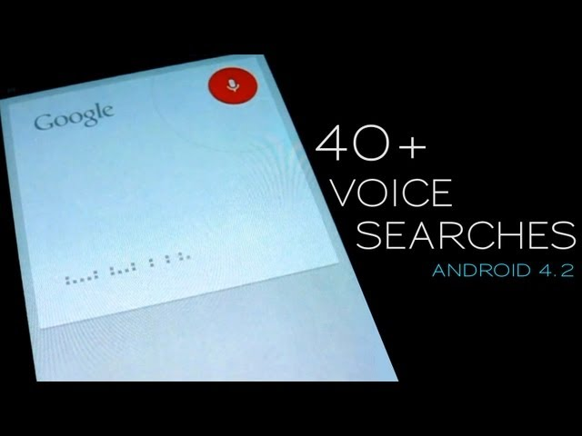 How to impress your friends: 40+ voice searches on Jelly Bean