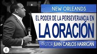 El Poder de la Perseverancia en la Oración EN NEW ORLEANDS  Pastor Juan Carlos Harrigan