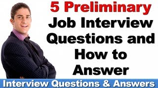Top 5 PRELIMINARY Job Interview Questions and How to Answer