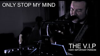 Video ONLY STOP MY MIND © 2016 THE V.I.P. (Official Music Video)