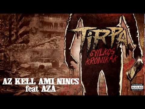 TIRPA - AZ KELL AMI NINCS feat AZA