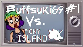 Buffsuki69 vs. Pony Island #1