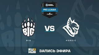 BiG vs Heroic - ESL Pro League S6 EU - de_overpass [ceh9, sleepsomewhile]