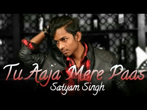 Tu aaja mere paas new bollywood song 2017 official by satyam singh