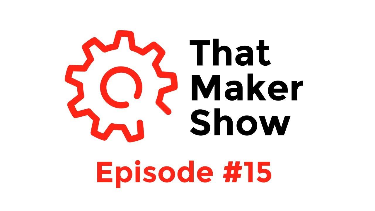 That Maker Show #15 - 23 June 2014