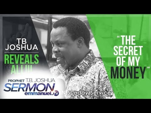 THE SECRET OF MY MONEY _ TB Joshua Reveals