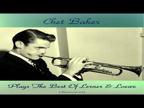 Chet Baker – Plays The Best of Lerner & Loewe (Full Album)