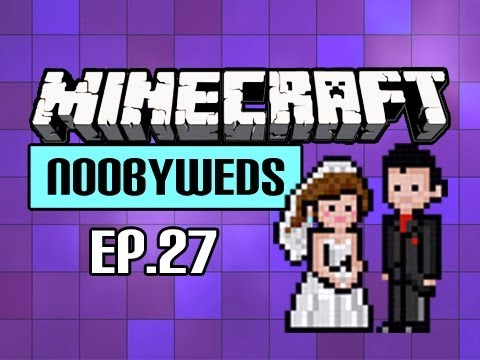 Minecraft Ep 27 - Noobyweds