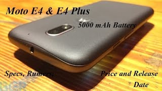 Moto E4 Phone E4 Plus 2017 Specifications, Leaks,Features, Rumor, Price, Release Date. Motorola Moto E4 and Moto E4 Plus passed the certification activities ...