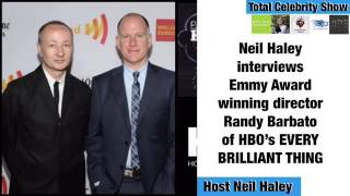 Neil Haley interviews Emmy Award-winning director Randy Barbato of HBO's EVERY BRILLIANT THING