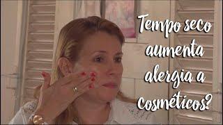 Fica a Dica - Tempo seco aumenta alergia a cosméticos?