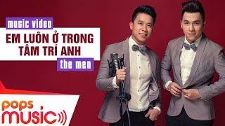 Em Luôn Ở Trong Tâm Trí Anh - The Men [Official]