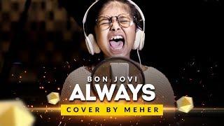 Video Cover by Meher | Bon Jovi - Always MP3, 3GP, MP4, WEBM, AVI, FLV Agustus 2018