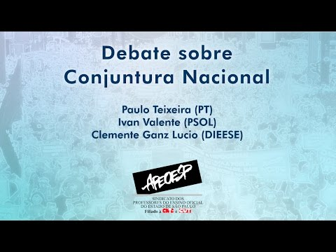 Debate sobre a conjuntura nacional com Paulo Teixeira (PT), Ivan Valente (PSOL) e Clemente Ganz Lúcio (DIEESE)