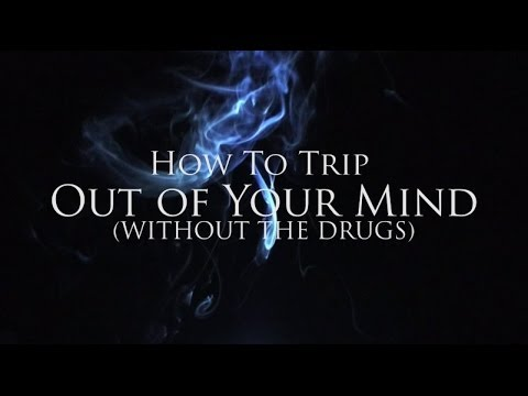how to trip without drugs