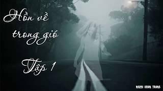 Hồn về trong gió - Truyện ma Nguyễn Ngọc Ngạn cực hay - Tập 1