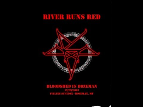 River Runs Red - Bloodshed In Bozeman - 2007 (Full Show)