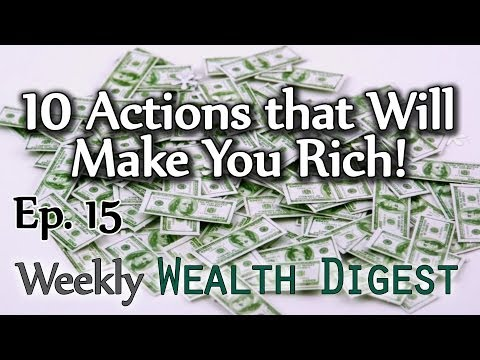 10 Actions that Will Make You Rich – WWD Ep. 15 (Weekly Wealth Digest)