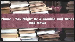 Plume - You Might Be a Zombie and Other Bad News Audiobook