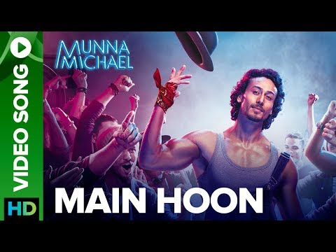 Main Hoon - Video Song | Munna Michael 2017 | Tige