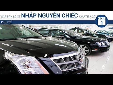 Sắp bán lô xe nhập nguyên chiếc đầu tiên 2018 | VTC1 - Thời lượng: 65 giây.