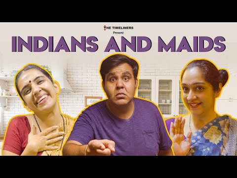 Indians and Maids | Ft. Sahil Verma | The Timeliners