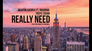 Martin Garrix ft. Rihanna & Troye Sivan - Really Need (lyric video) (style)