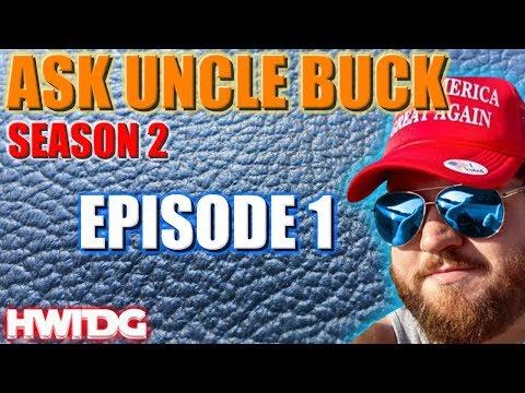 Ask Uncle Buck - SEASON 2!  Ep 1