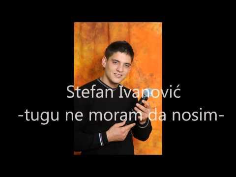 Stefan Ivanović -tugu ne moram da nosim-