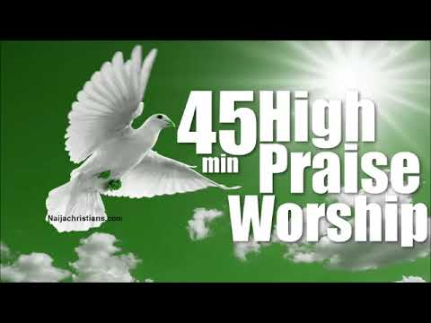 45 min High praise and worship  | Mixtape Naija Africa Church Songs