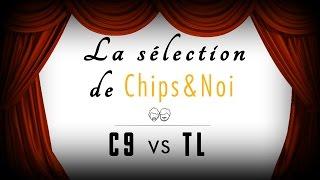 La sélection de Chips&Noi - C9 vs TL