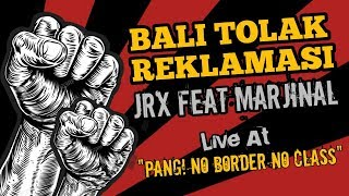 "Video Bali Tolak Reklamasi JRX feat Marjinal ""PANG! No Border, No Class"" MP3, 3GP, MP4, WEBM, AVI, FLV Oktober 2018"