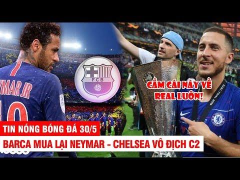 TIN NÓNG BÓNG ĐÁ 30/5 | Barca mua lại Neymar. Hazard tuyên bố đến Real sau khi vô địch C2 - Thời lượng: 10:43.